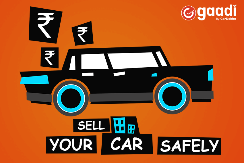 https://webcontent.gaadi.com/content/images/2019/05/How-to-sell-your-car-safely--1-.png