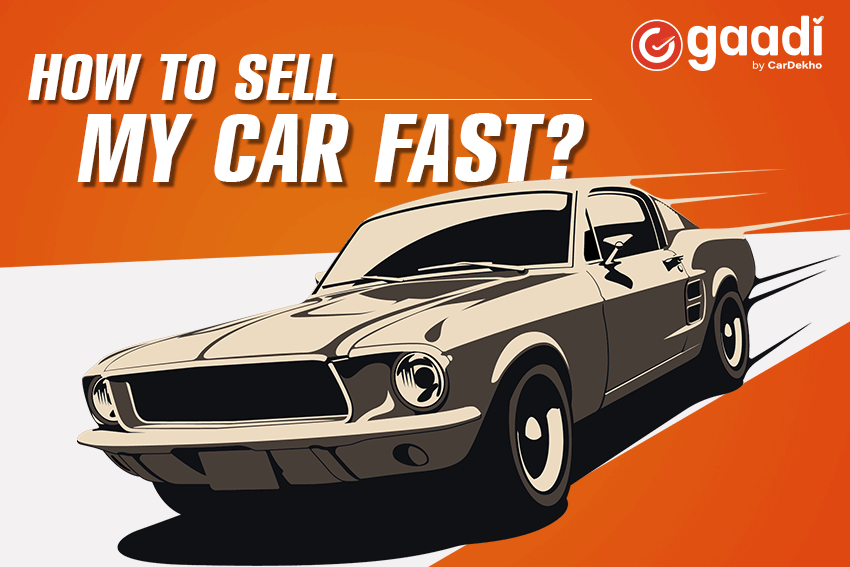 https://webcontent.gaadi.com/content/images/2019/06/How-to-sell-my-car-fast_--1-.png