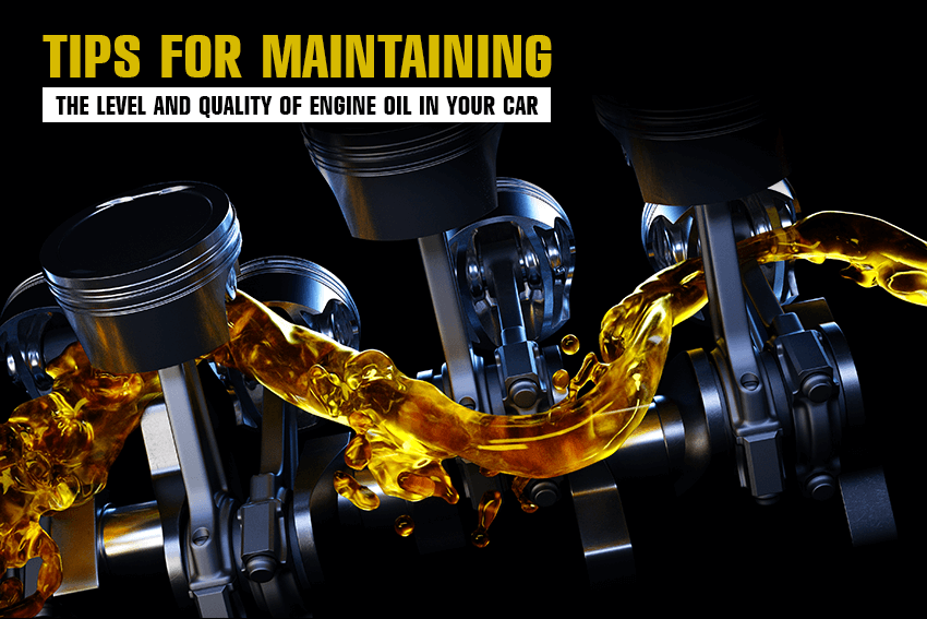 Tips for Maintaining the Level and Quality of Engine Oil in Your Car