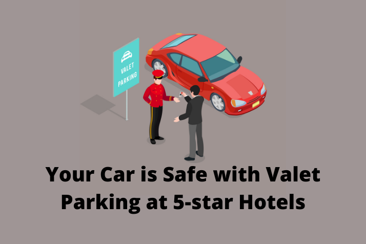 Your car is safe with Valet Parking at 5-star hotels